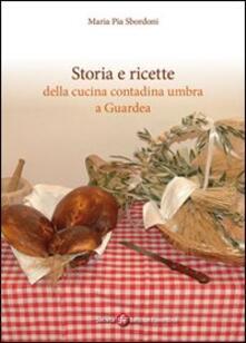 Storia e ricette della cucina contadina umbra e Guardea - M. Pia Sbordoni - copertina