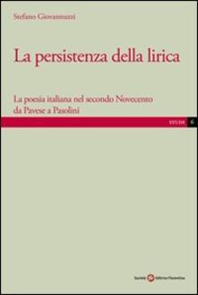La persistenza della lirica. La poesia italiana nel secondo Novecento da Pavese a Pasolini - Stefano Giovannuzzi - copertina