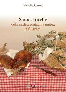 Storia e ricette della cucina contadina umbra a Guardea - Maria Pia Sbordoni - ebook