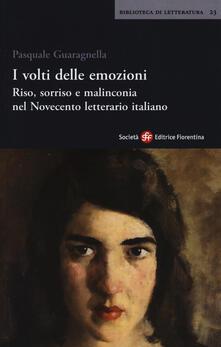 I volti delle emozioni. Riso, sorriso e malinconia nel Novecento letterario italiano - Pasquale Guaragnella - copertina