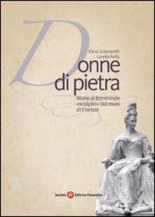 Donne di pietra. Storie al femminile «scolpite» sui muri di Firenze - Lorella Pellis,Elena Giannarelli - copertina