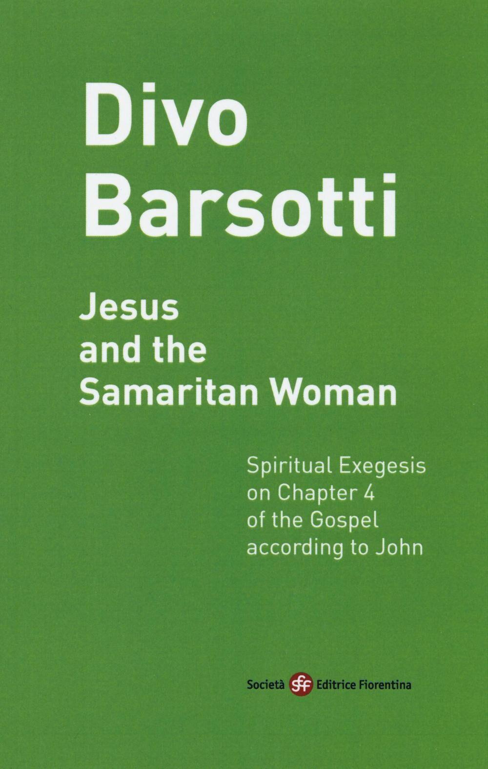 Jesus and the Samaritan woman. Spiritual exegesis on chapter 4 of the Gospel according John