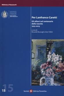 Per Lanfranco Caretti. Gli allievi nel centenario della nascita 1915-2015 - copertina