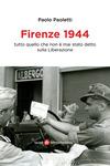Firenze 1944. Tutto quello che non è mai stato detto sulla Liberazione