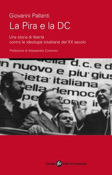 La pira e la DC. Una storia di libertà contro le ideologie totalitarie del XX secolo - Giovanni Pallanti - copertina