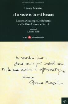 «La voce non mi basta». Lettere a Giuseppe De Robertis e a Emilio e Leonetta Cecchi - Gianna Manzini - copertina