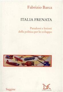 Italia frenata. Paradossi e lezioni della politica per lo sviluppo - Fabrizio Barca - copertina