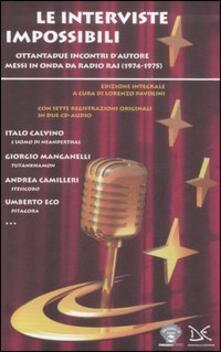 Le interviste impossibili. Ottantadue incontri d'autore messi in onda da Radio Rai (1974-1975). Ediz. integrale. Con CD Audio - copertina