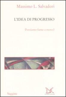 L' idea di progresso. Possiamo farne a meno? - Massimo L. Salvadori - copertina