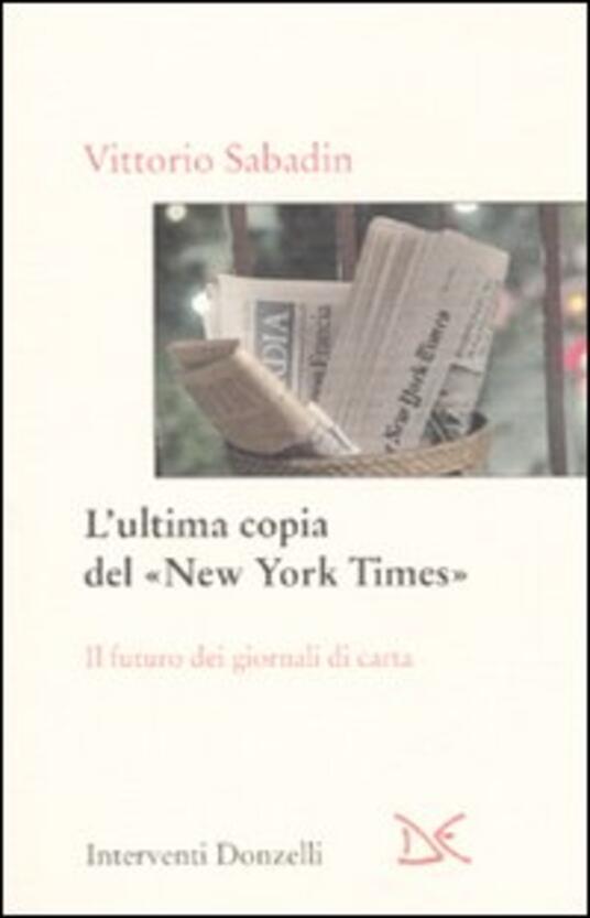 L' ultima copia del «New York Times». Il futuro dei giornali di carta - Vittorio Sabadin - copertina