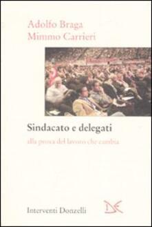 Sindacato e delegati. Alla prova del lavoro che cambia - Adolfo Braga,Mimmo Carrieri - copertina