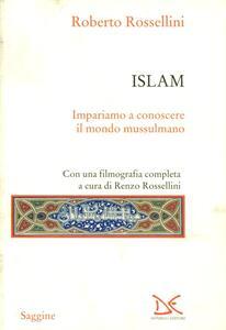 Libro Islam. Impariamo a conoscere il mondo mussulmano Roberto Rossellini
