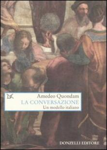 La conversazione. Un modello italiano - Amedeo Quondam - copertina