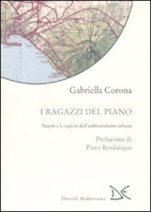I ragazzi del piano. Napoli e le ragioni dell'ambientalismo urbano - Gabriella Corona - copertina