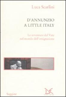 D'Annunzio a Little Italy. Le avventure del Vate nel mondo dell'emigrazione - Luca Scarlini - copertina