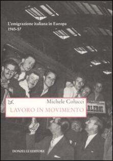 Lavoro in movimento. L'emigrazione italiana in Europa 1945-57 - Michele Colucci - copertina