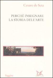 Perché insegnare la storia dell'arte - Cesare De Seta - copertina