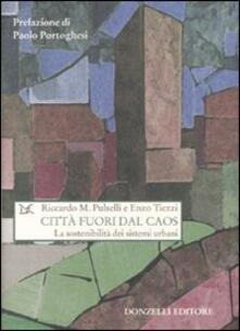 Città fuori dal caos. La sostenibilità dei sistemi urbani - Enzo Tiezzi,Riccardo M. Pulselli - copertina