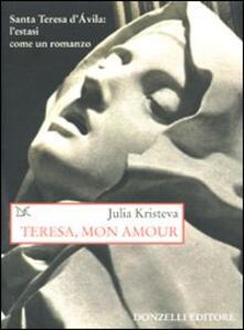 Teresa, mon amour. Santa Teresa d'Avila: l'estasi come un romanzo - Julia Kristeva - copertina