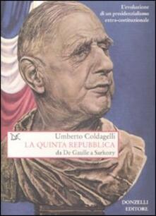 La quinta Repubblica. Da De Gaulle a Sarkozy. L'evoluzione di un presidenzialismo extra-costituzionale - Umberto Coldagelli - copertina