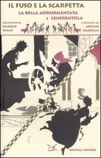 Il Il fuso e la scarpetta. La bella addormentata e Cenerentola - Evans Charles Seddon Rackham Arthur - wuz.it