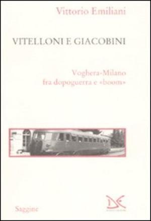 Vitelloni e giacobini. Voghera-Milano fra dopoguerra e «boom»