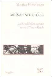 Mussolini e Hitler. La Repubblica sociale sotto il Terzo Reich