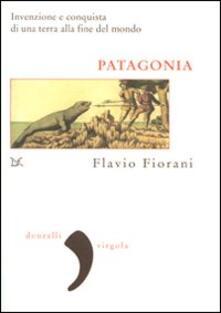 Patagonia. Invenzione e conquista di una terra alla fine del mondo - Flavio Fiorani - copertina
