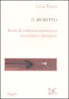 Il muretto. Storie di ordinaria convivenza tra italiani e immigrati - Livia Turco - copertina