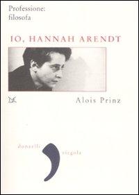 Io, Hannah Arendt. Professione: filosofa
