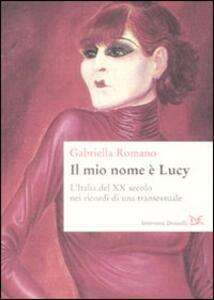 Il mio nome è Lucy. L'Italia del XX secolo nei ricordi di una transessuale - Gabriella Romano - copertina