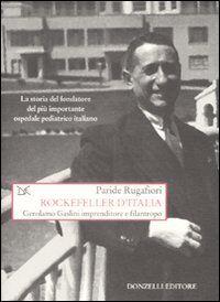 Rockefeller d'Italia. Gerolamo Gaslini imprenditore e filantropo