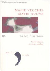 Libro Mafie vecchie, mafie nuove. Radicamento ed espansione Rocco Sciarrone