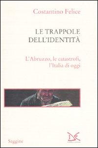 Le trappole dell'identità. L'Abruzzo, le catastrofi, l'Italia di oggi