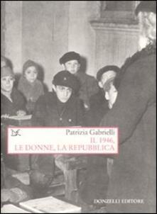 Il 1946, le donne, la Repubblica - Patrizia Gabrielli - copertina