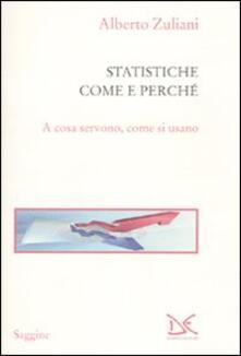Le statistiche. Come e perché. A cosa servono, come si usano - Alberto Zuliani - copertina