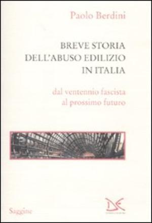 Breve storia dell'abuso edilizio in Italia dal ventennio fascista al prossimo futuro