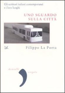 Uno sguardo sulla città. Gli scrittori italiani contemporanei e i loro luoghi - Filippo La Porta - copertina