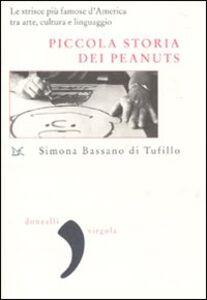 Libro Piccola storia dei Peanuts. Le strisce più famose d'America tra arte, cultura e linguaggio Simona Bassano Di Tufillo