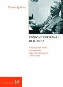 L' Unione culturale di Torino. Antifascismo, utopia e avanguardie nella città-laboratorio (1945-2005)