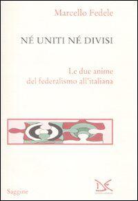 Né uniti né divisi. Le due anime del federalismo all'italiana