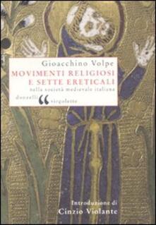 Movimenti religiosi e sette ereticali nella società medievale italiana - Gioacchino Volpe - copertina