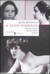 Il genio femminile: Hannah Arendt-Melanie Klein-Colette