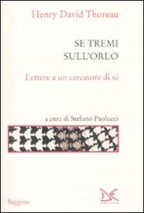 Foto Cover di Se tremi sull'orlo. Lettere a un cercatore di sé, Libro di Henry D. Thoreau, edito da Donzelli