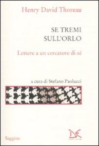 Libro Se tremi sull'orlo. Lettere a un cercatore di sé Henry D. Thoreau