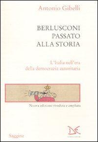Berlusconi passato alla storia. L'Italia nell'era della democrazia autoritaria