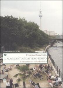 Libro Il Novecento è davvero finito. Considerazioni sull'urbanistica Cristina Bianchetti