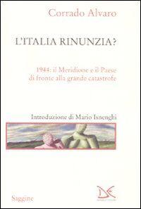 L' Italia rinunzia? 1944: il Meridione e il Paese di fronte alla grande catastrofe