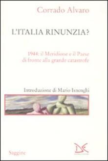 L Italia rinunzia? 1944: il Meridione e il Paese di fronte alla grande catastrofe.pdf