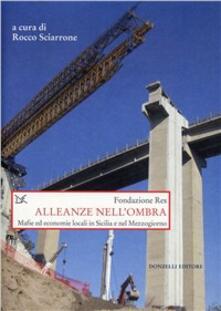 Alleanze nell'ombra. Mafie ed economie locali in Sicilia e nel Mezzogiorno - copertina